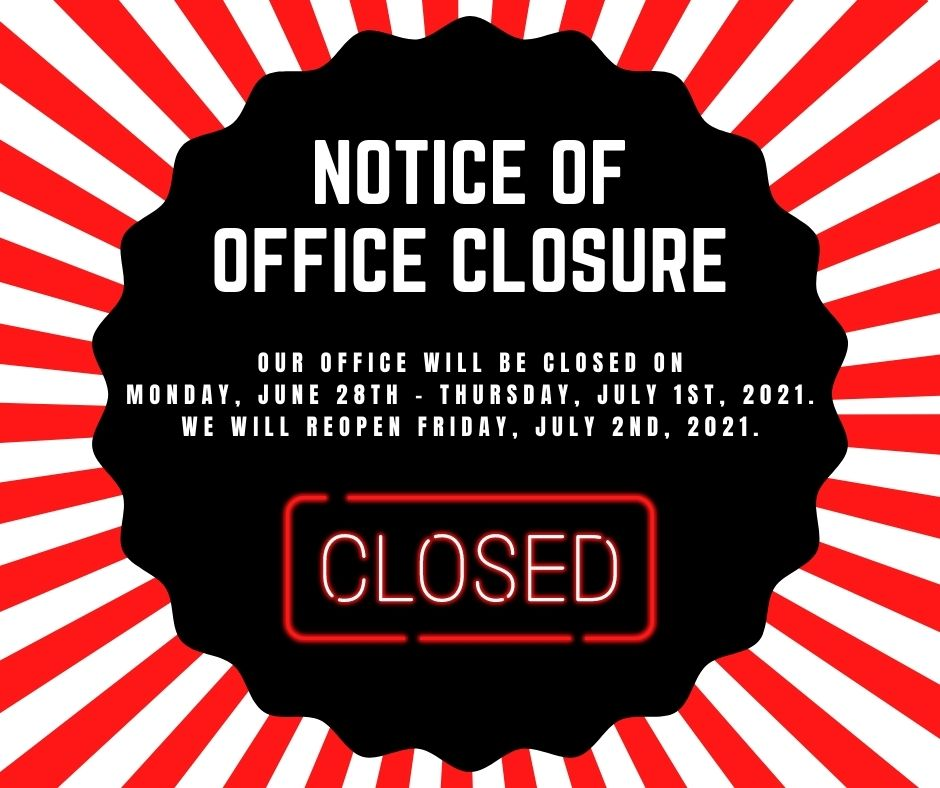 OFFICE CLOSURE: June 28th, 2021-July 1st, 2021
